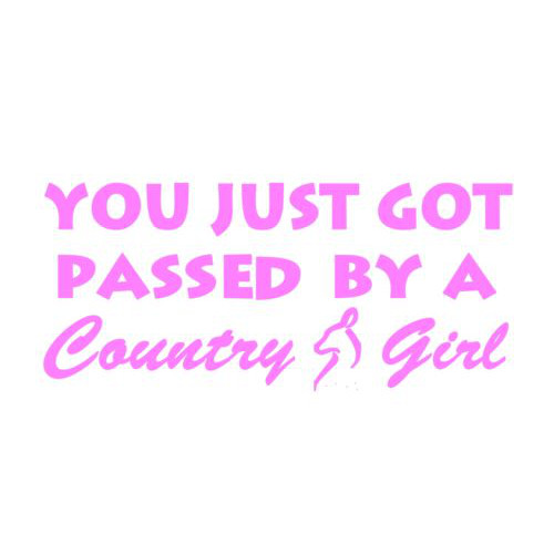 Got Passed By A Country Girl Vinyl Decal